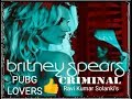 Britney Spears - Criminal | But Mama I'm In Love With A Criminal | How To Use Pubg Mobile Game