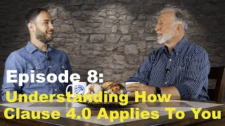 Episode 8: Understanding How Clause 4.0 Applies To You.