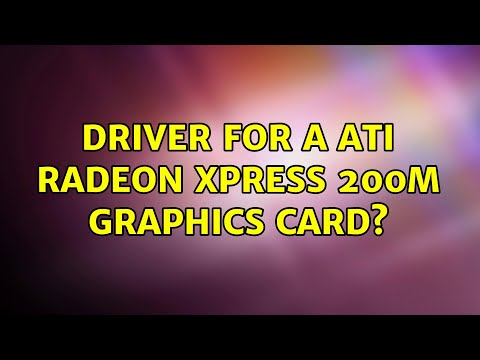 Driver For A ATI Radeon Xpress 200m Graphics Card? (2 Solutions!!)