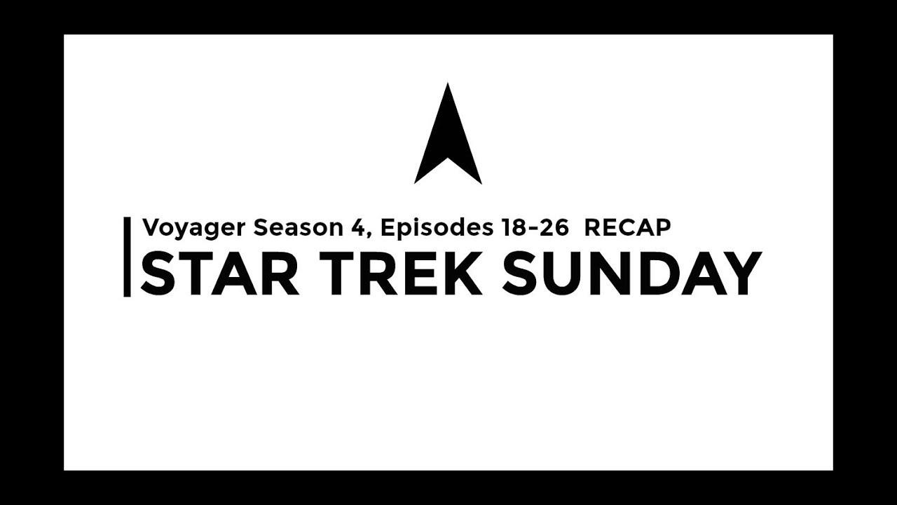 Download STAR TREK SUNDAY - Voyager Season 4, Episodes 18 - 26 Recap
