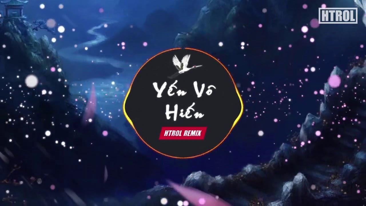 Yến Vô Hiết ( Htrol Remix ) Anh Duy - Nhạc Edm Hot Tiktok Gây Nghiện 2021 Hay Nhất ! Nhạc Hoa Remix