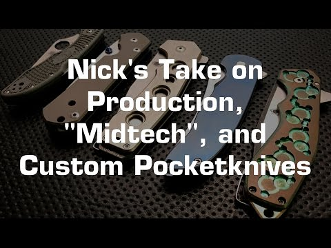 """Nick's take on Production, """"Midtech"""", and Custom knives, and why production is probably best for you"""