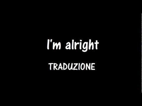 I'm alright / TRADUZIONE