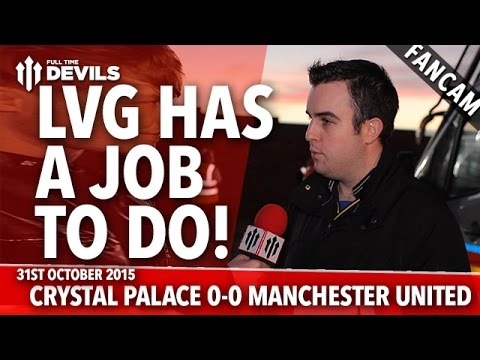 Louis Van Gaal Has A Job To Do!   Crystal Palace 0-0 Manchester United   FANCAM
