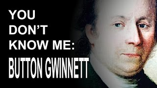 You Don't Know Me: Button Gwinnett