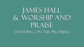 James Hall & Worship and Praise - Standing On The Promises