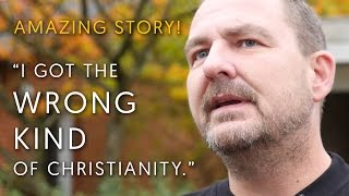 "AMAZING STORY! ""I got the wrong kind of Christianity"""