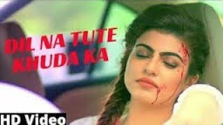 Dil Na Tute Khuda Ka || (Video Songs) || Heart Crush Love Story | only music filmyhit