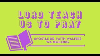 Lord, Teach Us To Pray with Apostle Dr. Faith Walters