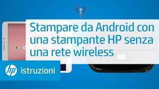 Stampare da Android con una stampante HP senza una rete wireless