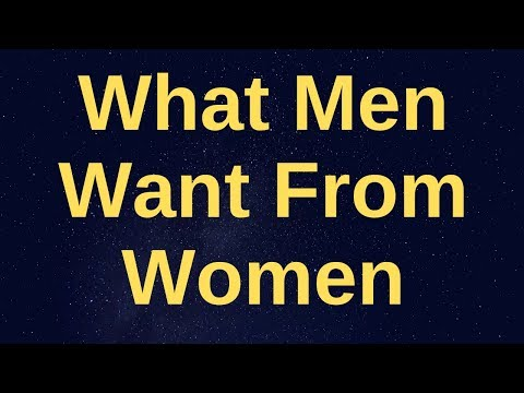 What Men Want From Women.The Exact 8 Things Every Man Really Wants In A Woman