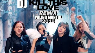 Download lagu DJ BLACKPINK LETS KILL THIS LOVE REMIX MP3