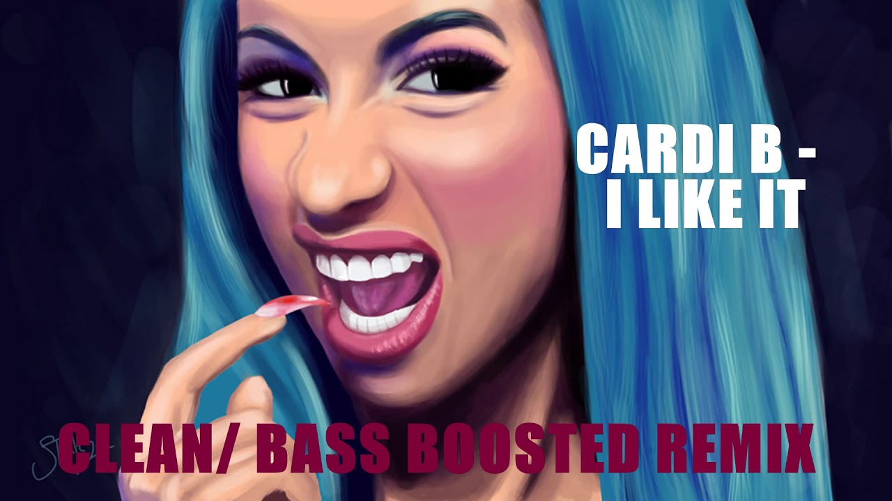 Cardi B Clean: I Like It [Clean & Bass Boosted Remix] Ft. Bad