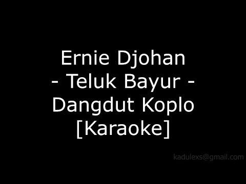 Ernie Djohan - Teluk Bayur (Cover Dangdut Koplo Karaoke No Vokal)|