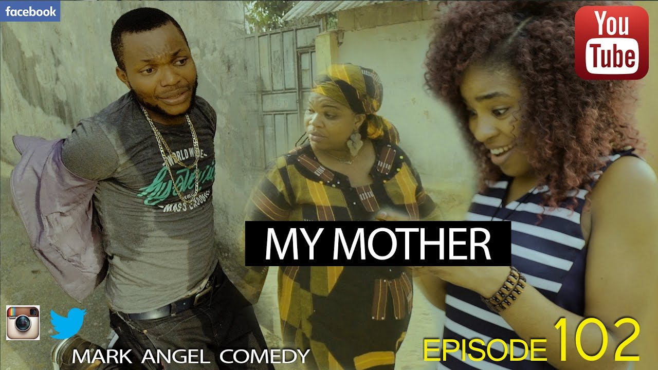 MY MOTHER (Mark Angel Comedy) (Episode 102)
