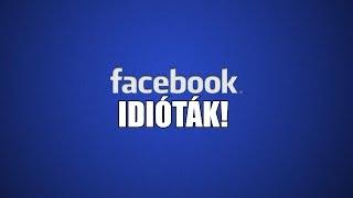 Facebook idióták! (By:. Peti)