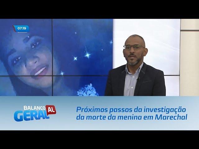 Caso Mariana: Próximos passos da investigação da morte da menina em Marechal Deodoro