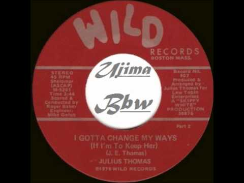 JULIUS THOMAS - I Gotta Change My Ways If I m To Keep Her - WILD RECORDS.wmv