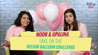 Noor & Upalina Take On The Helium Balloon Challenge - POPxo
