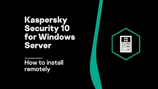 How to install Kaspersky Security 10 for Windows Server remotely