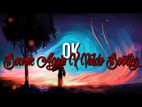 Robin Schulz Ft. James Blunt - OK (Bourne Again X Valdo Bootleg)