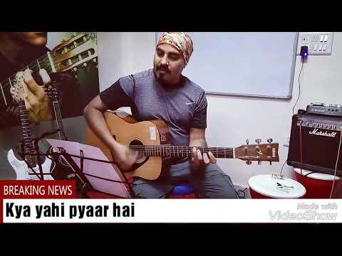 Kya yahi pyar hai guitar chords with song