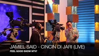 JAMIEL SAID CINCIN DI JARI LIVE FEEL GOOD SHOW NTV7