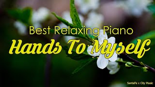 Hands To Myself 🌸 Best relaxing piano, Beautiful Piano Music | City Music