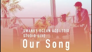 SWANKY OCEAN ACOUSTIX / Our Song【STUDIO LIVE】