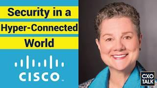 Cisco CSO: Enterprise Security and the Global Value Chain (CxOTalk #356)