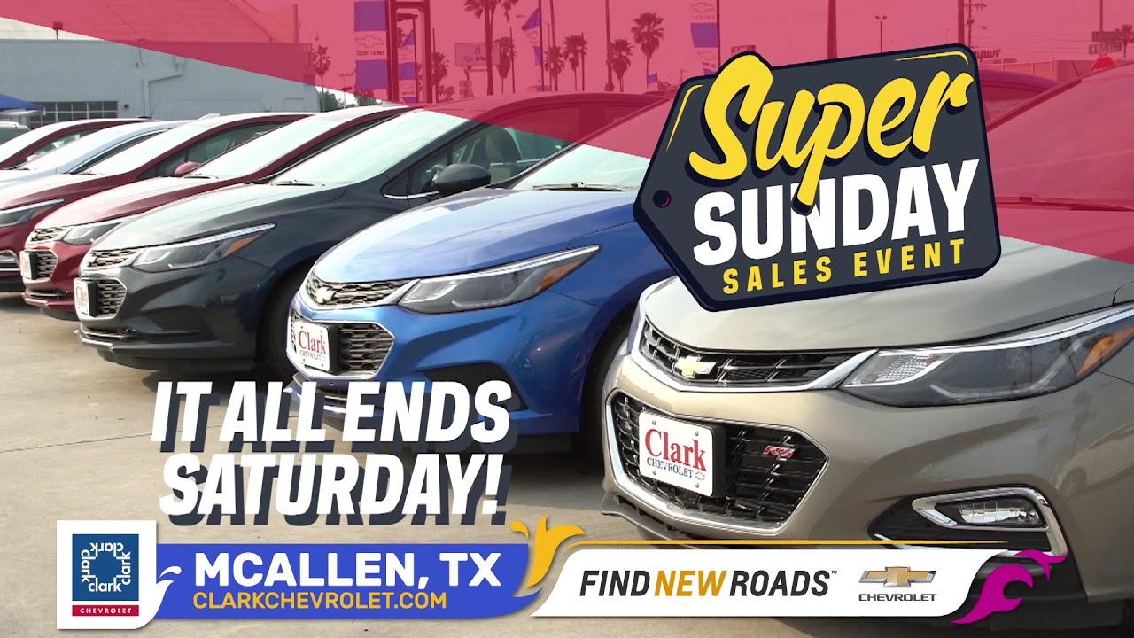 Clark Chevrolet Mcallen Tx >> Clark Chevrolet Super Sunday Sale Extended Mcallen Tx