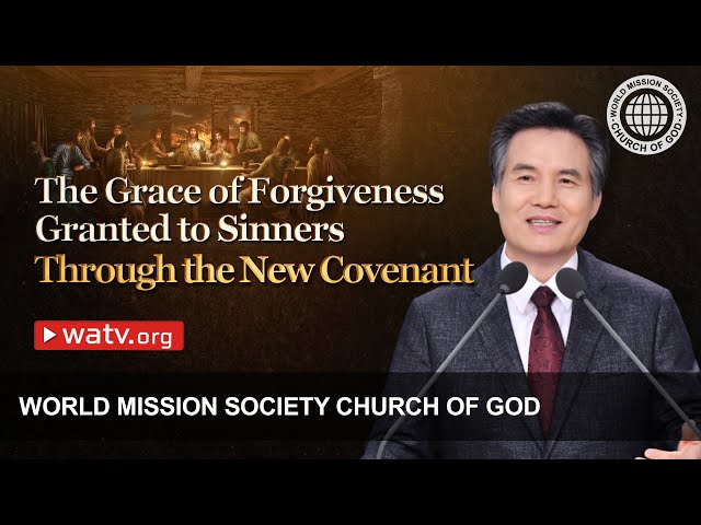 The Grace of Forgiveness Granted to Sinners Through the New Covenant | WMSCOG, Church of God