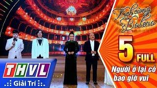 THVL   Kịch cùng Bolero Mùa 2 - Tập 5 FULL: Người ở lại có bao giờ vui