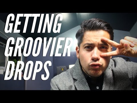 How To Get Groovier Drops