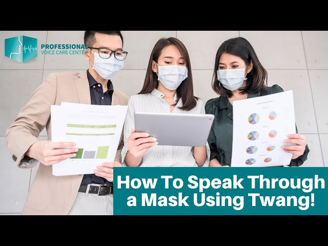 How To Speak Through a Mask Using Twang - Professional Voice Care Center