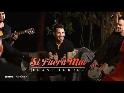 Leoni Torres - Si Fuera Mía (Video Oficial)
