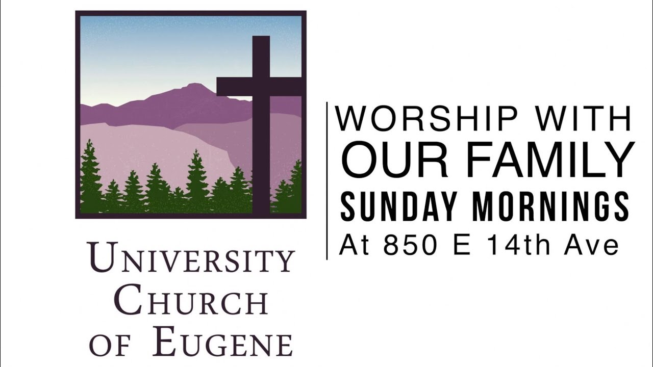 Welcome! to University Church of Eugene
