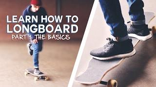 LEARN HOW TO LONGBOARD: Tнe Basics