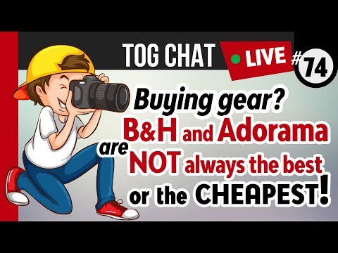 🔴 TogChat™ #74 - B&H and Adorama are NOT always the best or cheapest places to buy camera gear!
