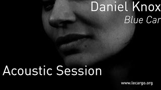 700 daniel knox blue car acoustic session