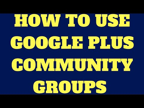How To Use Google Plus Community Groups 2017