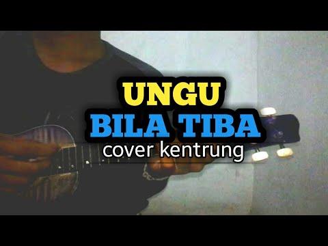UNGU - BILA TIBA COVER KENTRUNG (Lirik dan chord ada di deskripsi)