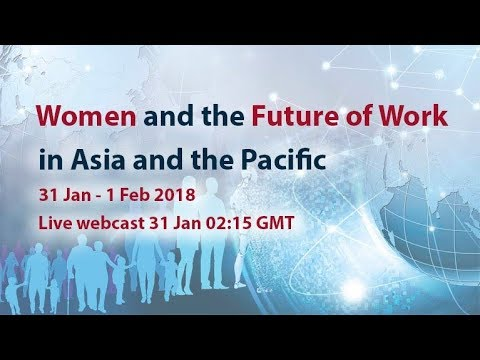 Regional Conference on Women and the Future of Work in Asia and the Pacific  - 31 Jan 2018 Part 2
