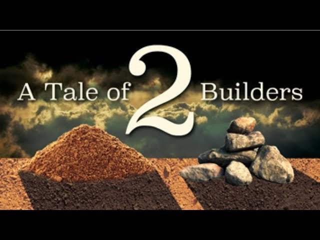 A Tale of Two Builders - Pastor Chris Sowards - 2/12/20