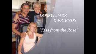 Dossyl Jazz And Friends Kiss From The Rose