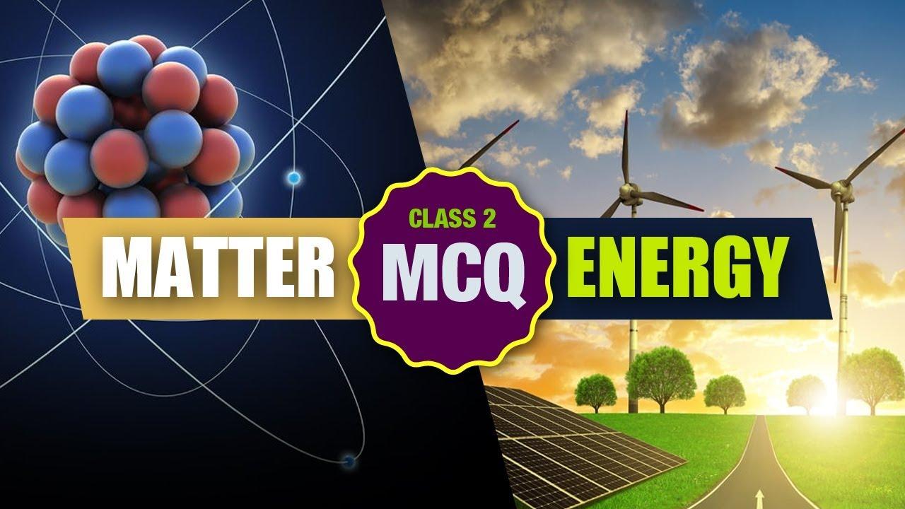 Matter And Energy || Class-2 || পদার্থ ও শক্তি || ক্লাস -২ || Multiple  Choice Questions & Answer