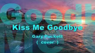 Kiss Me Goodbye - Cover ( w/lyrics )