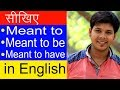 USE OF MEANT TO IN ENGLISH SPEAKING
