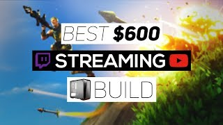 Best Budget $600 Streaming PC Build 2018! - Stream Games On Twitch and YouTube!