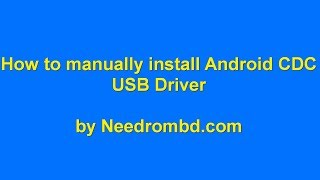 How to manually install Android CDC Usb Driver